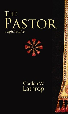 The Pastor: A Spirituality, Gordon W. Lathrop