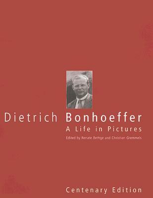 Dietrich Bonhoeffer: A Life in Pictures, Bethge, Renate [Editor]; Gremmels, Christian [Editor]; McNeil, Brian [Translator];