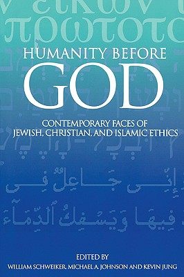 Image for Humanity Before God: Contemporary Faces of Jewish, Christian, and Islamic Ethics
