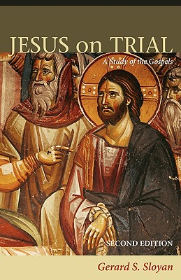 Jesus on Trial: A Study of the Gospels, Sloyan, Gerard S.