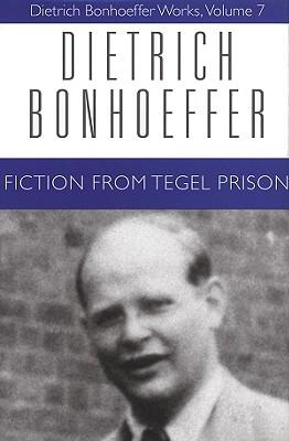 Fiction from Tegel Prison (Dietrich Bonfoeffer Works, Vol. 7), Dietrich Bonhoeffer