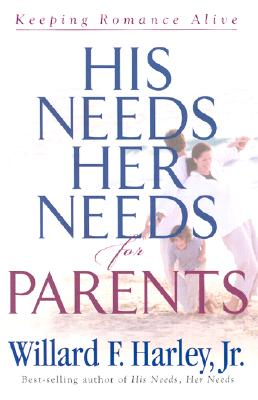 His Needs, Her Needs for Parents: Keeping Romance Alive, Willard F. Jr. Harley