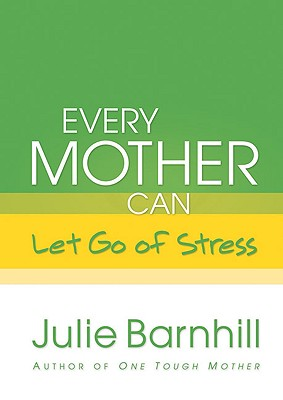 Image for Every Mother Can Let Go of Stress (Even Tough Mothers Deal With)