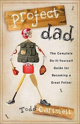 Image for Project Dad: The Complete Do-It-Yourself Guide for Becoming a Great Father