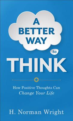 Image for A Better Way to Think: How Positive Thoughts Can Change Your Life