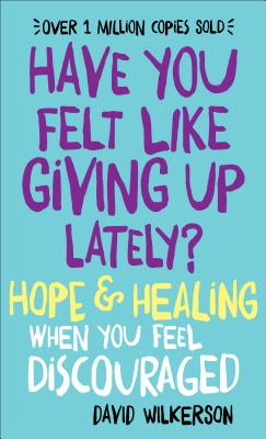 Image for Have You Felt Like Giving Up Lately?: Hope & Healing When You Feel Discouraged