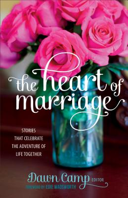 Image for The Heart of Marriage: Stories That Celebrate the Adventure of Life Together