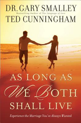 Image for As Long As We Both Shall Live: Experience the Marriage You've Always Wanted