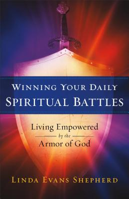 Image for Winning Your Daily Battles: Living Empowered by the Armor of God