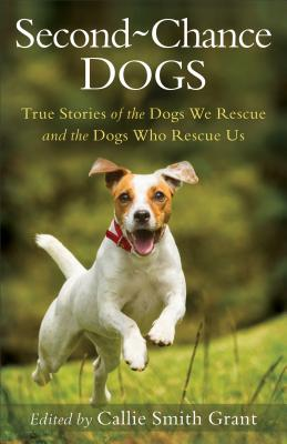 Image for Second-Chance Dogs: True Stories of the Dogs We Rescue and the Dogs Who Rescue Us