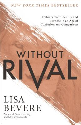 Image for Without Rival: Embrace Your Identity and Purpose in an Age of Confusion and Comparison