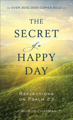 Image for The Secret of a Happy Day: Reflections on Psalm 23
