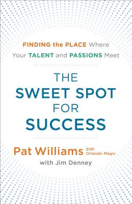 Image for The Sweet Spot for Success: Finding the Place Where Your Talent and Passions Meet