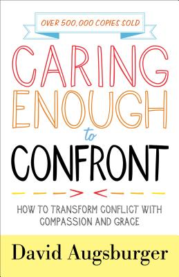 Image for Caring Enough to Confront: How to Transform Conflict with Compassion and Grace
