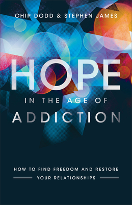 Image for Hope in the Age of Addiction: How to Find Freedom and Restore Your Relationships