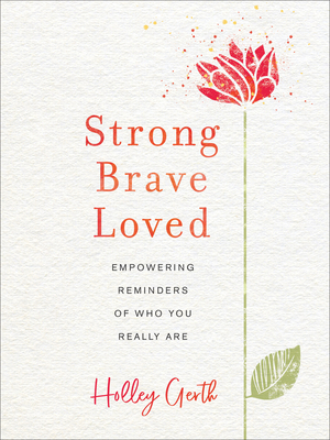 Image for Strong, Brave, Loved: Empowering Reminders of Who You Really Are