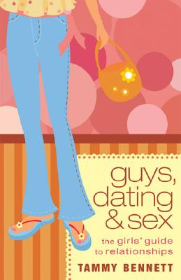 Image for Guys, Dating, and Sex: The Girls' Guide to Relationships