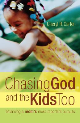 Image for Chasing God and the Kids Too: Balancing a Mom's Most Important Pursuits