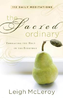Image for Sacred Ordinary, The: Embracing the Holy in the Everyday
