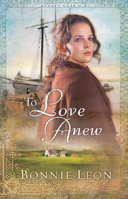 To Love Anew (Sydney Cove Series #1), Bonnie Leon