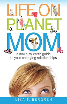 Image for Life on Planet Mom: A Down-to-Earth Guide to Your Changing Relationships