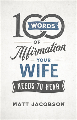 Image for 100 Words of Affirmation Your Wife Needs to Hear