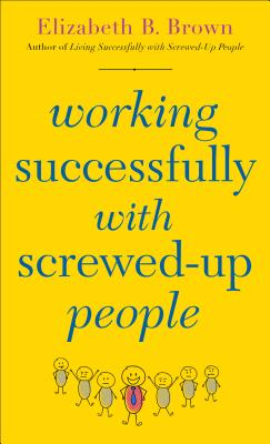 Image for Working Successfully with Screwed-Up People