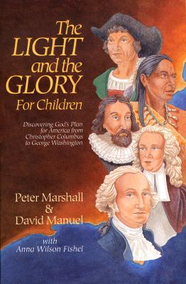 Image for The Light and the Glory for Children : Discovering God's Plan for America from Christopher Columbus to George Washington