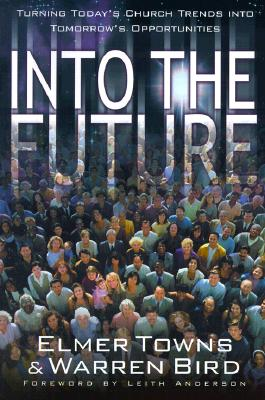 Image for Into the Future: Turning Today's Church Trends into Tomorrow's Opportunities