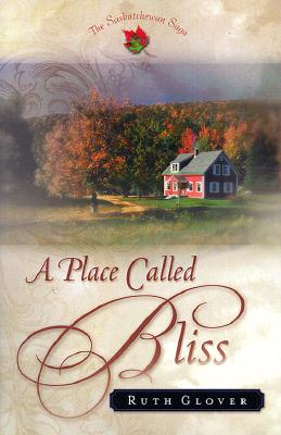 Image for A Place Called Bliss: A Novel (The Saskatchewan Saga) #1