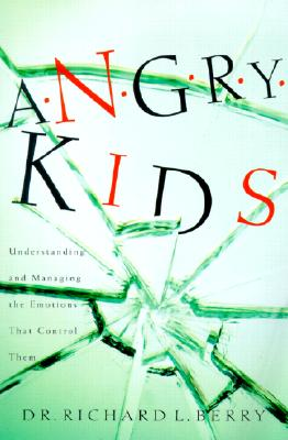 Image for Angry Kids: Understanding and Managing the Emotions That Control Them