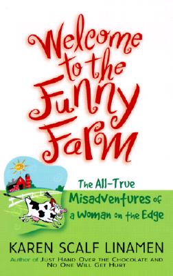 Image for WELCOME TO THE FUNNY FARM THE ALL-TRUE MISADVENTURES OF A WOMAN ON THE EDGE