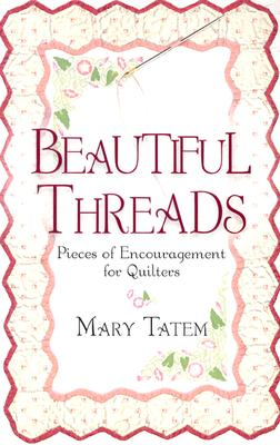 Image for Beautiful Threads: Pieces of Encouragement for Quilters