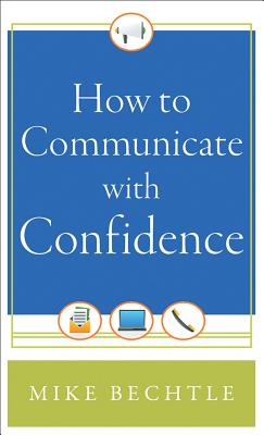 How to Communicate with Confidence, Bechtle, Dr. Mike