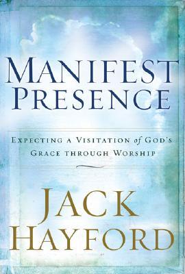 Image for Manifest Presence: Expecting a Visitation of Gods Grace Through Worship