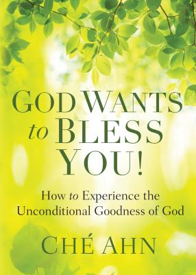 Image for God Wants to Bless You!: How to Experience the Unconditional Goodness of God