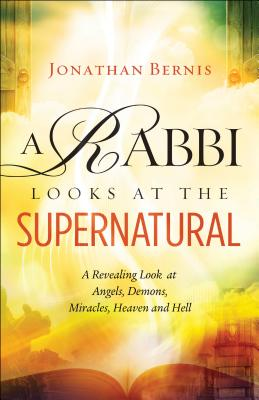 Image for A Rabbi Looks at the Supernatural: A Revealing Look at Angels, Demons, Miracles, Heaven and Hell