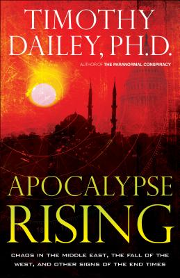 Image for Apocalypse Rising: Chaos in the Middle East, the Fall of The?west, and Other Signs of the End Times