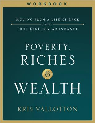 Image for Poverty, Riches and Wealth Workbook: Moving from a Life of Lack into True Kingdom Abundance