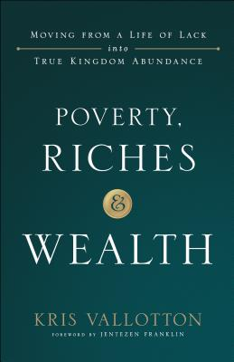 Image for Poverty, Riches and Wealth: Moving from a Life of Lack into True Kingdom Abundance