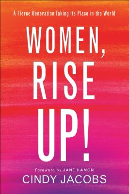 Image for Women, Rise Up!: A Fierce Generation Taking Its Place in the World