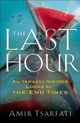 Image for The Last Hour: An Israeli Insider Looks at the End Times