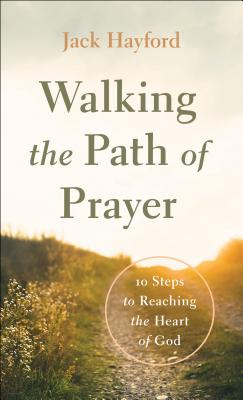 Image for Walking the Path of Prayer: 10 Steps to Reaching the Heart of God