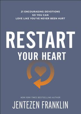 Image for Restart Your Heart: 21 Encouraging Devotions So You Can Love Like You've Never Been Hurt