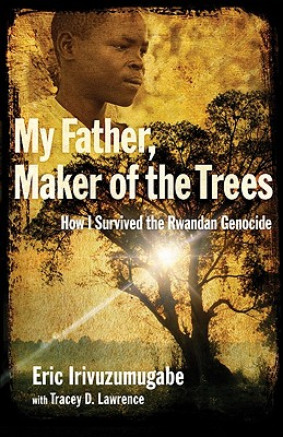 Image for My Father, Maker of the Trees: How I Survived the Rwandan Genocide