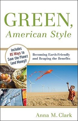Image for Green, American Style: Becoming Earth-Friendly and Reaping the Benefits