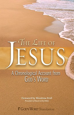 Image for Life of Jesus, The: A Chronological Account from GOD'S WORD (Gods Word Translation)