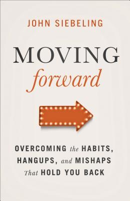 Image for Moving Forward: Overcoming the Habits, Hangups, and Mishaps That Hold You Back