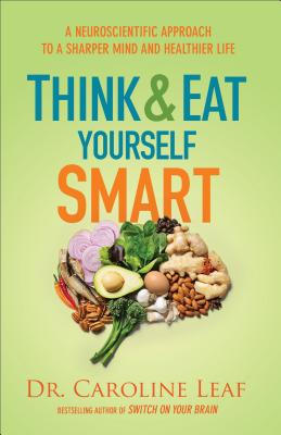 Image for Think and Eat Yourself Smart: A Neuroscientific Approach to a Sharper Mind and Healthier Life