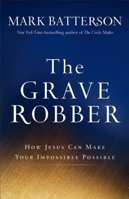 Image for The Grave Robber: How Jesus Can Make Your Impossible Possible